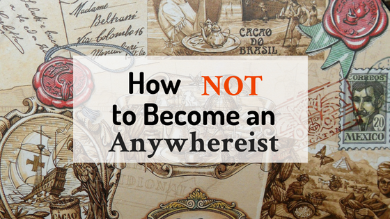 How NOT to become an anywhereist